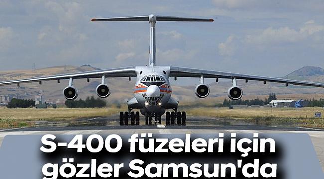 S-400 füzeleri için gözler Samsun'da