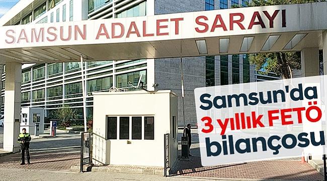 Samsun'da 3 yıllık FETÖ bilançosu