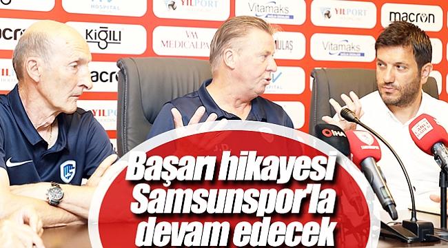 Başarı hikayesi  Samsunspor'la  devam edecek