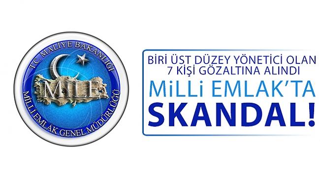 MİLLİ EMLAK'TA SKANDAL!