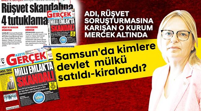 Samsun'da kimlere devlet  mülkü satıldı-kiralandı?