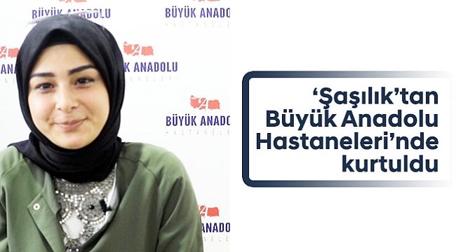 'Şaşılık'tan Büyük Anadolu  Hastaneleri'nde kurtuldu
