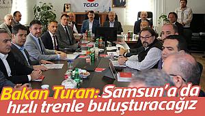 Bakan Turan: Samsun'a da  hızlı trenle buluşturacağız