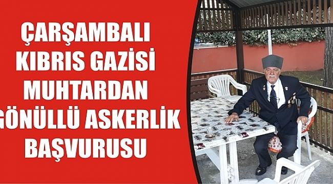 KIBRIS GAZİSİ MUHTARDAN GÖNÜLLÜ ASKERLİK BAŞVURUSU
