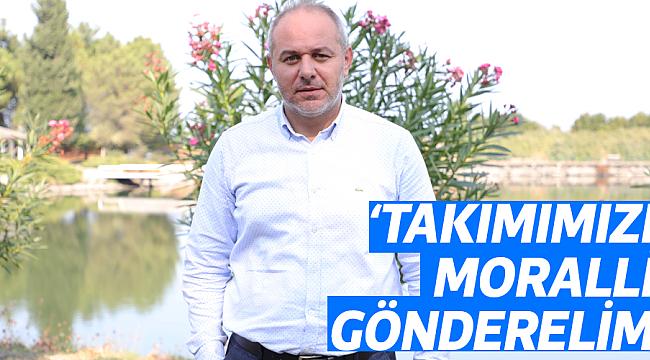 'TAKIMIMIZI MORALLİ GÖNDERELİM'