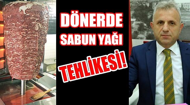 DÖNERDE SABUNYAĞI TEHLİKESİ!