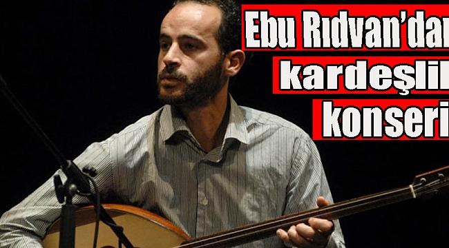 Ebu Rıdvan'dankardeşlik konseri