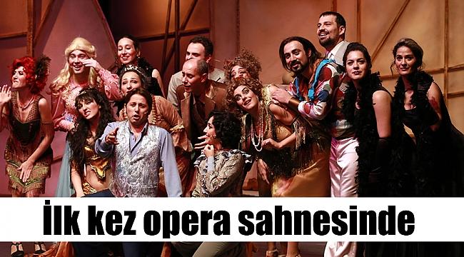 İlk kez opera sahnesinde