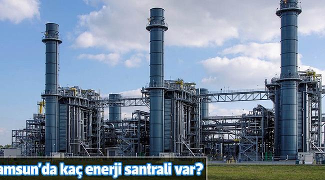 Samsun'da kaç enerji santrali var?