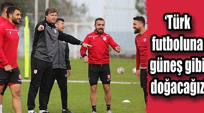 'Türk futboluna güneş gibi doğacağız'