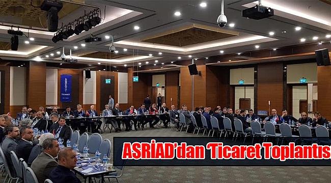 ASRİAD'dan 'Ticaret Toplantısı'