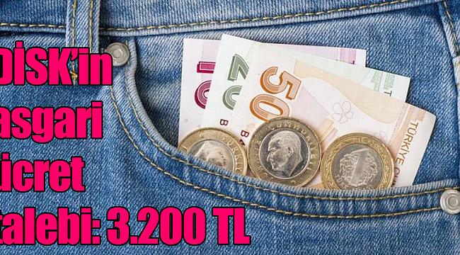 DİSK'in asgari ücret  talebi: 3.200 TL
