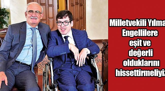 Milletvekili Yılmaz: Engellilere eşit ve  değerli olduklarını hissettirmeliyiz