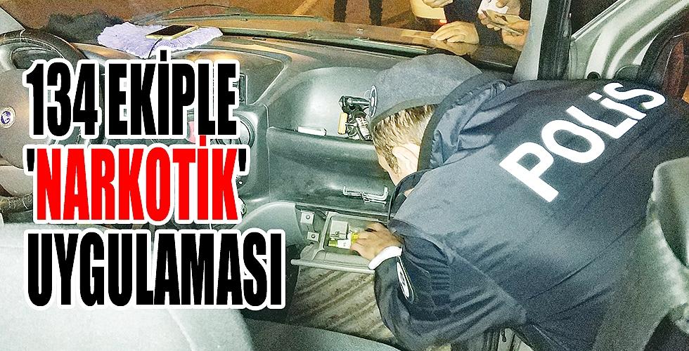 134 EKİPLE 'NARKOTİK' UYGULAMASI