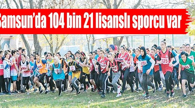 Samsun'da 104 bin21 lisanslı sporcu var