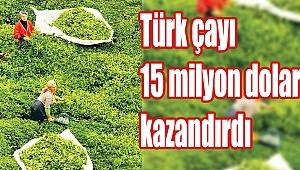 Türk çayı 15 milyondolar kazandırdı