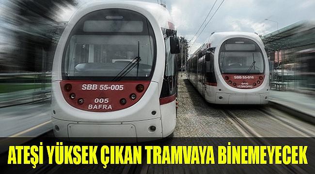 Ateşi yüksek çıkan tramvaya binemeyecek