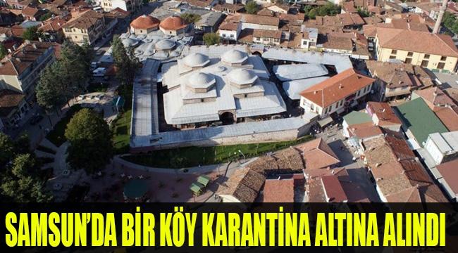 Samsun'da bir köy karantina altına alındı