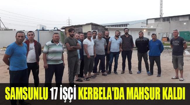 SAMSUNLU 17 İŞÇİ KERBELA'DA MAHSUR KALDI