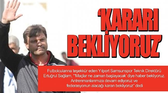 'KARARI BEKLİYORUZ'