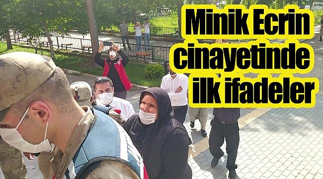Minik Ecrin cinayetinde ilk ifadeler
