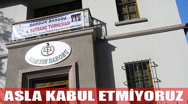 ASLA KABUL ETMİYORUZ