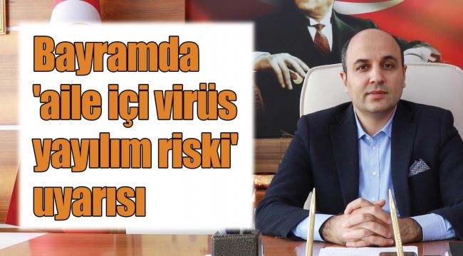 Bayramda 'aile içi virüsyayılım riski' uyarısı