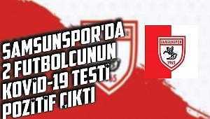 Samsunspor'da 2 futbolcunun Kovid-19 testi pozitif çıktı