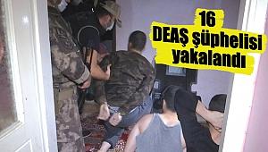 16 DEAŞ şüphelisi yakalandı