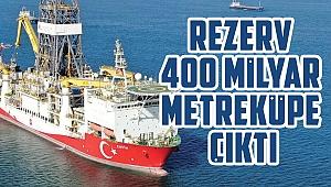 Rezerv 400 milyar metreküpe çıktı