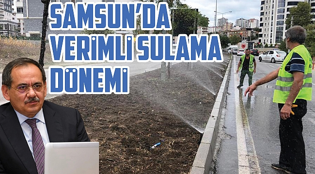 Samsun'da verimli sulama dönemi