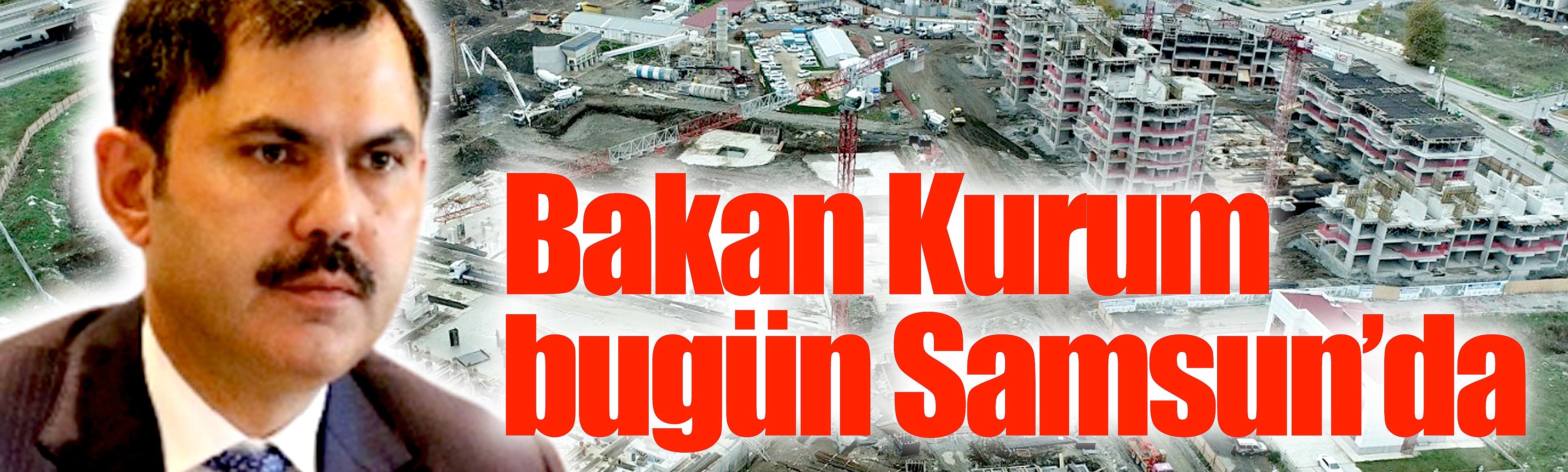 Bakan Kurum bugün Samsun'da