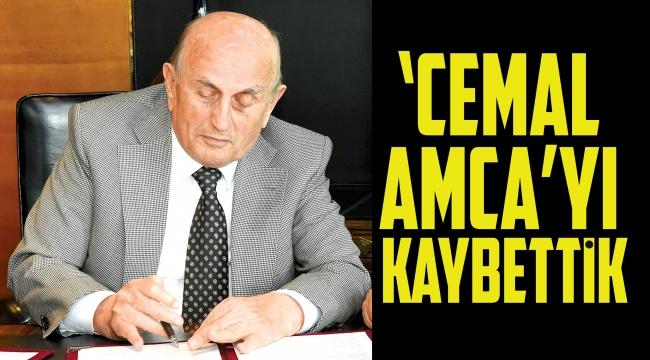 'CEMAL AMCA'YI KAYBETTİK