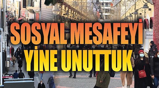 SOSYAL MESAFEYİYİNE UNUTTUK