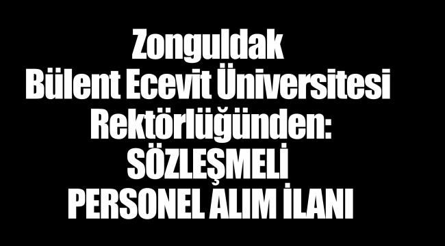 Zonguldak Bülent Ecevit Üniversitesi Rektörlüğünden: SÖZLEŞMELİ PERSONEL ALIM İLANI