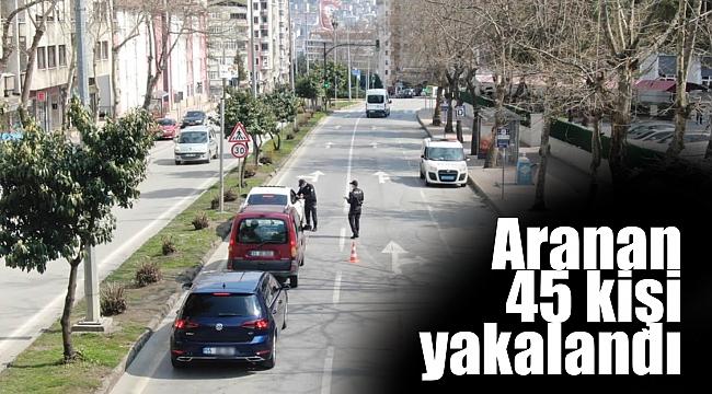 Aranan 45 kişi yakalandı