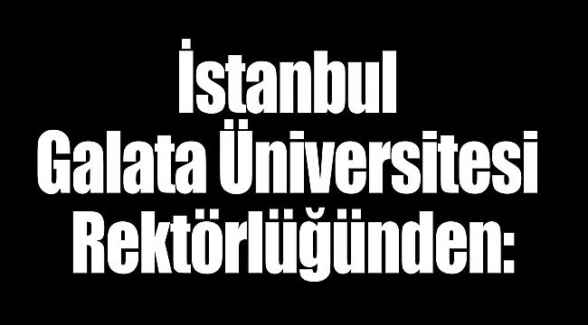 İstanbul Galata Üniversitesi Rektörlüğünden: