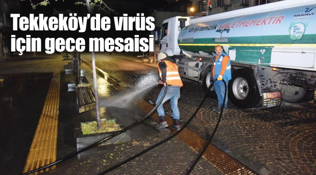 Tekkeköy'de virüsiçin gece mesaisi