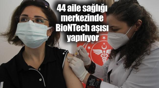 44 aile sağlığı merkezindeBioNTech aşısı yapılıyor