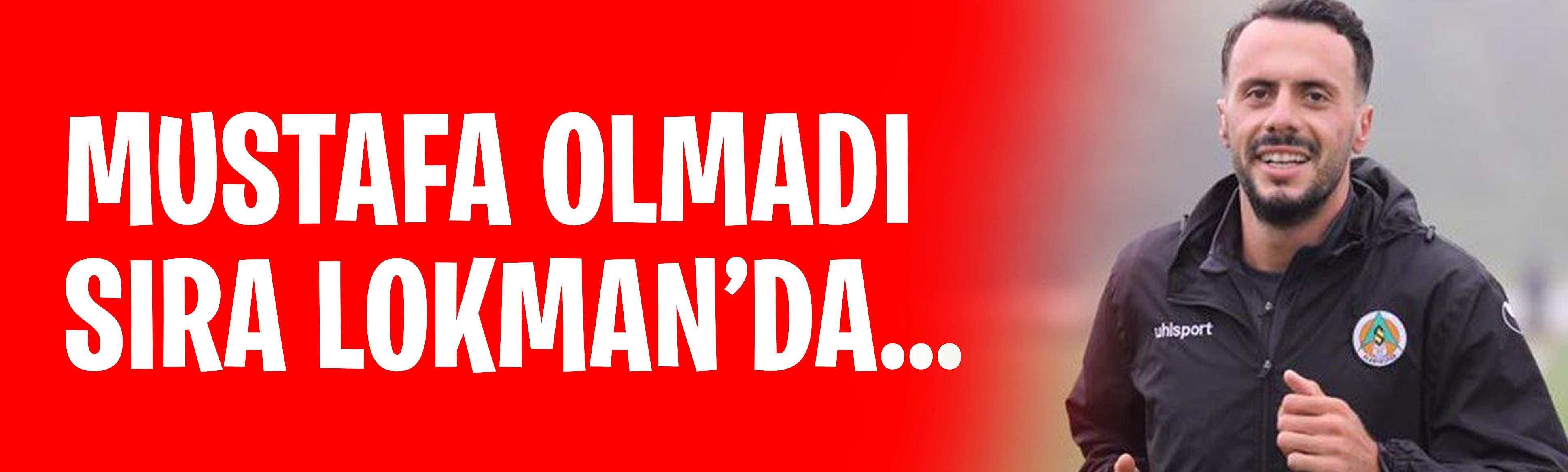 MUSTAFA OLMADI SIRA LOKMAN'DA