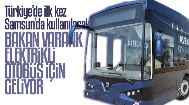 Bakan Varank, 'Elektrikli Otobüs' için geliyor