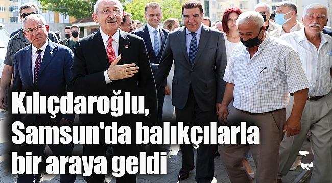 Kılıçdaroğlu, Samsun'da balıkçılarla bir araya geldi