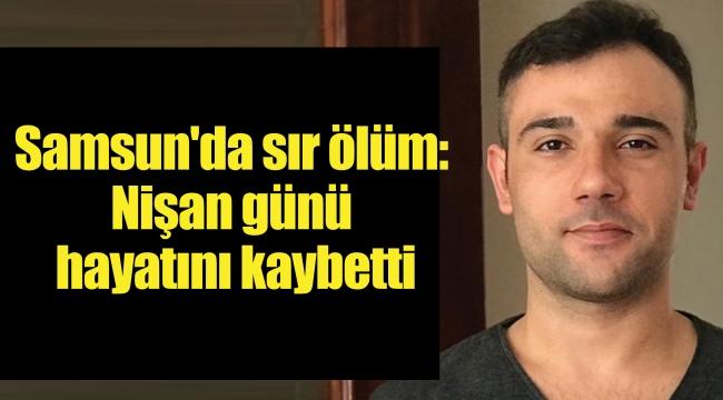 Samsun'da sır ölüm:Nişan günü hayatını kaybetti
