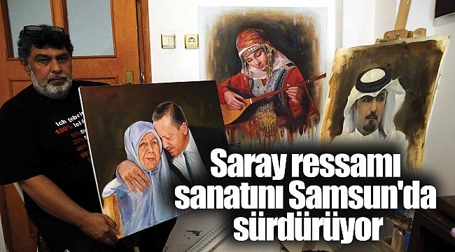 Saray ressamı sanatınıSamsun'da sürdürüyor