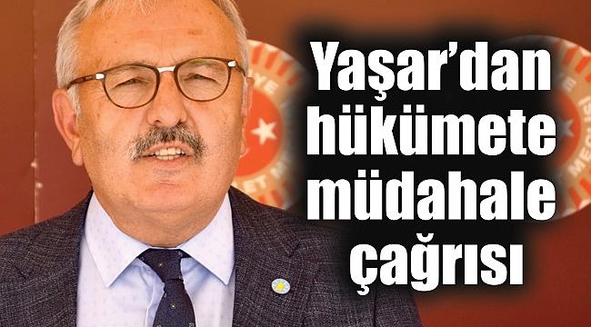 Yaşar'dan hükümete müdahale çağrısı
