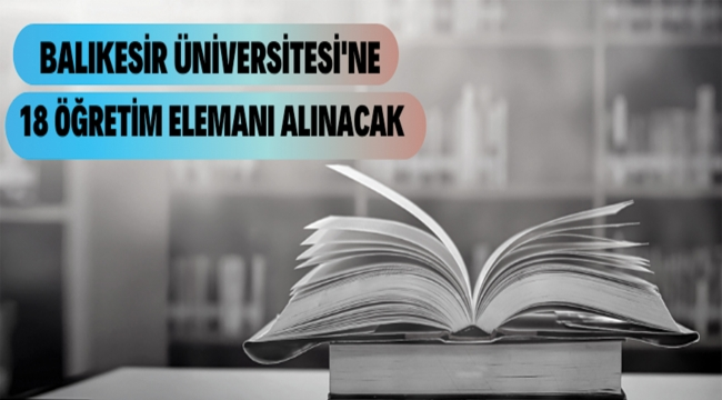 Balıkesir Üniversitesi 18 Öğretim Elemanı alacak
