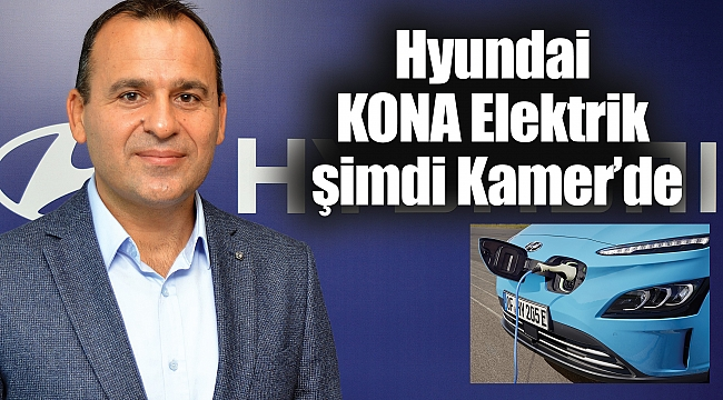 Hyundai KONA Elektrik şimdi Kamer'de