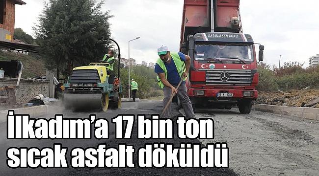 İlkadım'a 17 bin ton sıcak asfalt döküldü