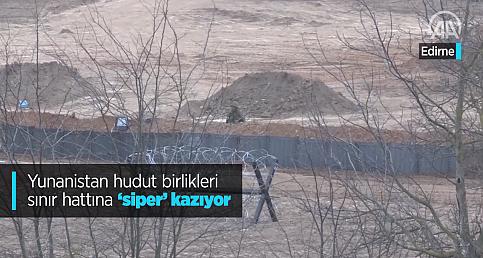 """Yunanistan hudut birlikleri sınır hattına """"siper"""" kazıyor"""