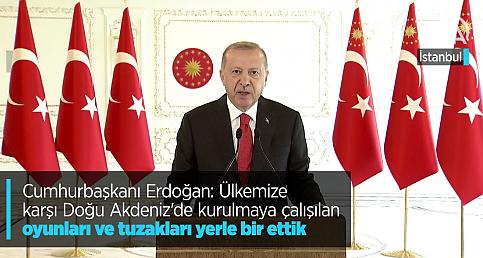 Cumhurbaşkanı Erdoğan: Ülkemize karşı Doğu Akdeniz'de kurulmaya çalışılan oyunları ve tuzakları yerle bir ettik